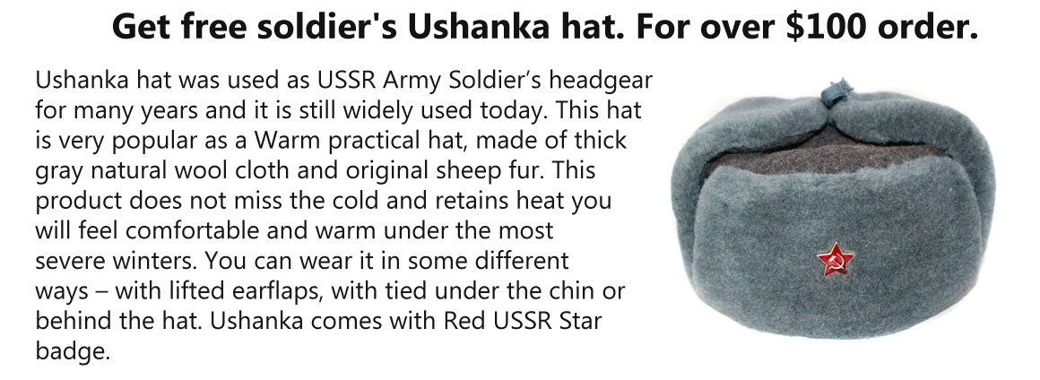 Get FREE soldier Ushanka hat. For all rders over the $100